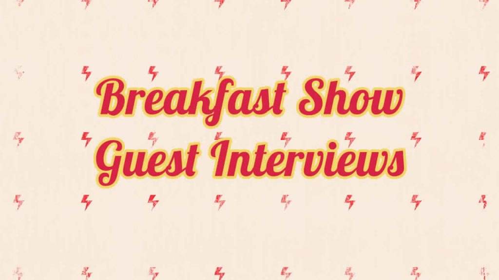 Breakfast Show Guest Interviews
